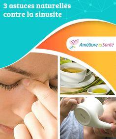 3 #astuces naturelles contre la sinusite   Dans cet article, nous allons vous donner trois astuces #naturelles pour vous #débarrasser de la #sinusite aiguë et pour soulager votre sinusite #chronique, si vous en êtes atteint. Psychology, Natural Remedies, Flu, Psicologia