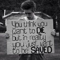 I wanna die, but it would be nice if someone saved me... When they would see me from the inside.