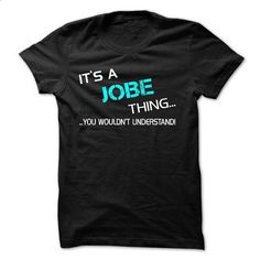 Its A JOBE Thing - You Wouldnt Understand! - #vintage shirt #tshirt quotes. ORDER NOW => https://www.sunfrog.com/Names/Its-A-JOBE-Thing--You-Wouldnt-Understand.html?68278