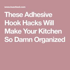 These Adhesive Hook Hacks Will Make Your Kitchen So Damn Organized