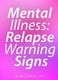 """""""Living with a mental illness involves watching for signs of relapse. Learning how to do this is important when recovering from mental illness."""" www.HealthyPlace.com"""
