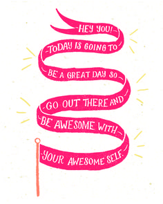 Click through to download a full sized printable JPG of this print, put it somewhere you can't miss, and go out there and be awesome! #printables #inspiration