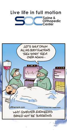Joke of the day: Why computer engineers should not be surgeons. Funny quote. Laughs for days. We love medical humor.