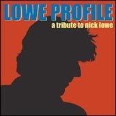 Nick Lowe - Lowe Profile: A Tribute To Nick Lowe
