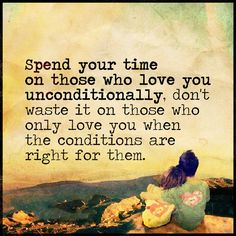 Spend your time on those who love you unconditionally, don't waste it on those who only love you when the conditions are right for them. <3 #truth #life #love