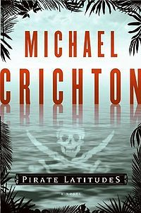 Pirate Latitudes is an action adventure novel written by Michael Crichton. It is an adventure story concerning piracy in Jamaica in the 17th century.