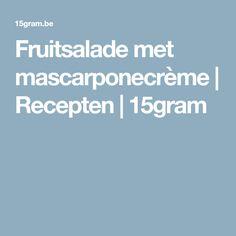 Fruitsalade met mascarponecrème | Recepten | 15gram Tips, Desserts, Tailgate Desserts, Deserts, Advice, Dessert, Food Deserts