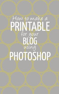 Learn how to make a printable for your blog using photoshop or free alternatives! blogging tips from a graphic designer