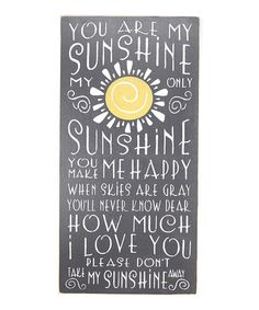 Loving this Charcoal 'You Are My Sunshine, My Only Sunshine' Wall Sign on #zulily! #zulilyfinds