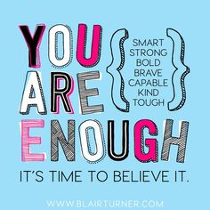 Inspiration from Blair Turner! You are enough. It's time to believe it.