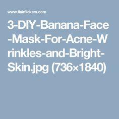 3-DIY-Banana-Face-Mask-For-Acne-Wrinkles-and-Bright-Skin.jpg (736×1840)