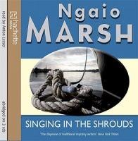 Singing in the Shrouds written by Ngaio Marsh performed by Anton Lesser on CD (Abridged)