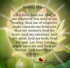 Healing Prayer......... This is a Beautiful Prayer to say throughout Lent, during your Quiet Time with the Lord. God always listens and answers lovingly. Lent is a time to reflect, to seek God more, to be transformed and a Healing Prayer is a Good Place to start. I think this prayer is wonderful!