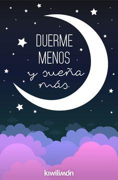 Frase | Quote | kiwifrase | Duerme menos y sueña más.