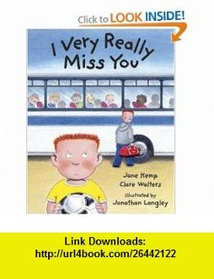 I Very Really Miss You (9781845072605) Clare Walters, Jane Kemp, Jonathan Langley , ISBN-10: 184507260X  , ISBN-13: 978-1845072605 ,  , tutorials , pdf , ebook , torrent , downloads , rapidshare , filesonic , hotfile , megaupload , fileserve