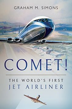 The World's First Jet Airliner by Graham M. Simons - Pen and Sword Drawn Together, Who Is The First, Historian, First World, Graham, Sword, The Book, Aviation, Jet
