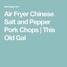 Air Fryer Chinese Salt and Pepper Pork Chops | This Old Gal