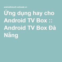 Ứng dụng hay cho Android TV Box :: Android TV Box Đà Nẵng