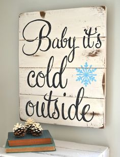 """""""Baby it's cold outside"""" Wood Sign {customizable} - Aimee Weaver Designs - This would be really cute with a coat rack/basket for gloves and hats in the winter"""