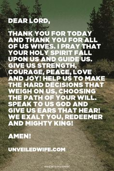 Dear Lord, thank you for today and thank you for all of us wives. I pray that your Holy Spirit fall upon us and guide us. Give us strength, courage, peace, love and joy! Prayer For Wife, Prayer For The Day, Marriage Prayer, Faith Prayer, Love And Marriage, Praying Wife, Decision Making, Making Decisions, Hard Decisions