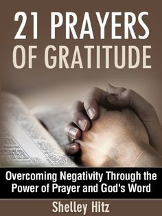21 Prayers of Gratitude: Overcoming Negativity Through the Power of Prayer and God's Word (A Life of Gratitude) by Shelley Hitz. $1.17. Publisher: Body and Soul Publishing (October 1, 2012). 66 pages. Author: Shelley Hitz