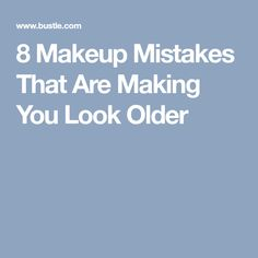 8 Makeup Mistakes That Are Making You Look Older