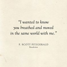 I wanted to know you breathed and moved in the same world with me Literary Love Quotes, Literature Quotes, Love Quotes For Wedding, Best Love Quotes, Great Gatsby Love Quotes, Poetic Love Quotes, Mood Quotes, Poetry Quotes, Quotes Quotes
