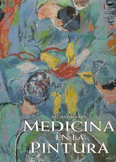 Medicina en la pintura. http://kmelot.biblioteca.udc.es/record=b1321329~S12*gag
