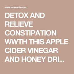 DETOX AND RELIEVE CONSTIPATION WWTH THIS APPLE CIDER VINEGAR AND HONEY DRINK! - RiseEarth