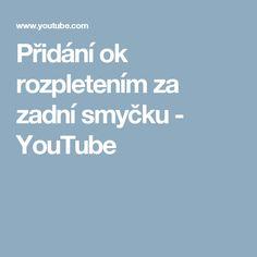 Přidání ok rozpletením za zadní smyčku Youtube, Youtubers, Youtube Movies