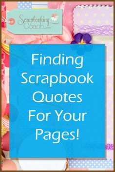 Are you putting together a special scrapbook album and you're in need of a few scrapbooking quotes for your layouts? Look no further!