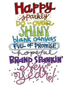 Happy *sparkly* do-over SHINY blank canvas FULL OF PROMISE hopeful Brand Spankin' New Year!