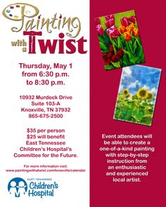May 1, 2014: Painting with a Twist - Create a one-of-a-kind painting with a local artist with proceeds going to Children's Hospital.  Location: 10932 Murdock Dr, Suite 103-A, Knoxville, TN Time: 6:30-8:30 p.m. Price: $35
