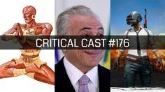 Critical Cast #176  Peru do Temer PUBG do Valteci Filme 18 com o Dhalsim