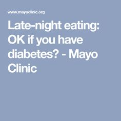 Late-night eating: OK if you have diabetes? - Mayo Clinic