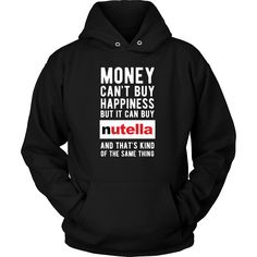 Money can't buy happiness but it can buy nutella and that's kind of the same thing T-shirt