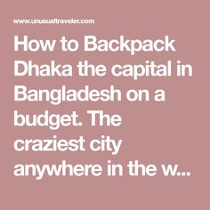 How to Backpack Dhaka the capital in Bangladesh on a budget. The craziest city anywhere in the world. There´s nothing like this city