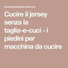 The best DIY projects & DIY ideas and tutorials: sewing, paper craft, DIY. DIY Women's Clothing : Cucire il jersey senza la taglia-e-cuci - i piedini per macchina da cucire -Read Sewing Hacks, Sewing Tutorials, Sewing Crafts, Sewing Projects, Sewing Patterns, Make Your Own Clothes, Diy Clothes, Crochet Food, Sewing Studio