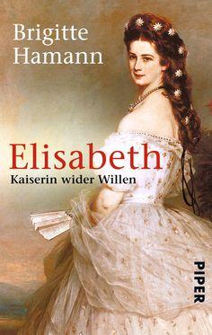 Elisabeth: Kaiserin wider Willen: Amazon.de: Brigitte Hamann: Bücher
