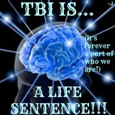 "A TBI isn't something that just ""heals"" and ""goes away""!!!  It's forever a part of who we are!  We are TBI Survivors!"