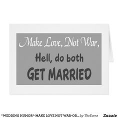 *WEDDING HUMOR*-MAKE LOVE NOT WAR-OR GET MARRIED!