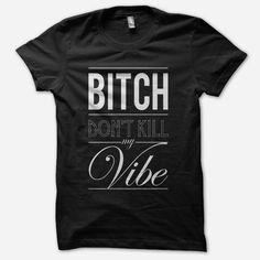 Fancy - Bitch Don't Kill My Vibe Tee