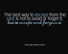 quotes about forgiveness 7  about forgiveness cute quote The best way to escape from the past is not avoid forget it