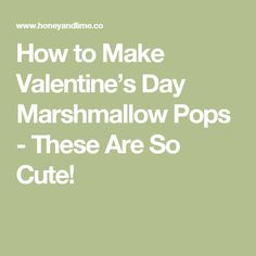 How to Make Valentine's Day Marshmallow Pops - These Are So Cute!