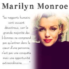 """""""les rapports humains sont souvent désastreux, car la grande majorité des Hommes ne comprend pas qu'entrer dans le cœur d'une personne, n'est pas une conquête mais une opportunité extraordinaire........"""" Marilyn Monroe"""