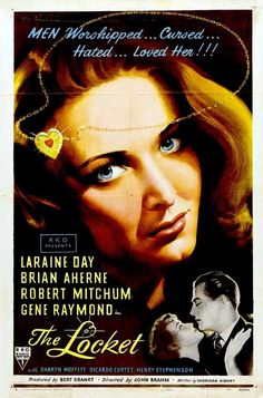The Locket  - John Brahm - 1946 - starring Laraine Day, Brian Aherne and Robert Mitchum ------------Melodrama about  a schizophrenic, ( Laraine Day) and the men who loved her and she destroyed.