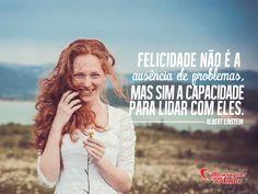 Felicidade não é a ausência de problemas, mas sim a capacidade para lidar com eles. #felicidade #problemas #vida #mca