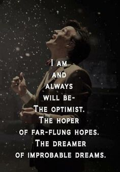 Doctor Who - I am and always will be the optimist. The hoper of far-flung hopes. The dreamer of improbable dreams.