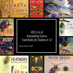 NSTA, in collaboration with The Children's Book Council, is pleased to announce the 2015 list of Outstanding Science Trade Books for Students K-12! http://www.nsta.org/publications/ostb/ostb2015.aspx These books, published in 2014, greatly add to our 43-year history. In the award-winning books on this year's list, you'll find not only traditional science content but engineering and design. We hope you'll enjoy enhancing your spirit of inquiry as you practice science through trade books.