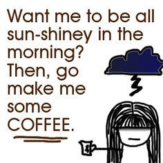 Go make me some coffee.